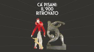 Ca' Pisani: il Novecento ritrovato